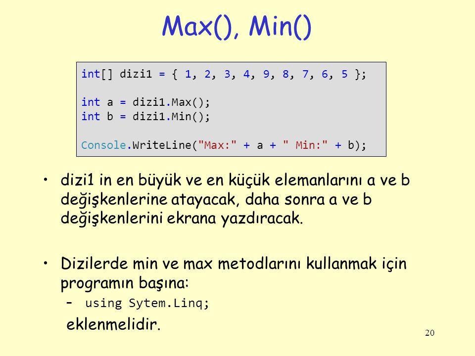 Max(), Min() int[] dizi1 = { 1, 2, 3, 4, 9, 8, 7, 6, 5 }; int a = dizi1.Max(); int b = dizi1.Min();